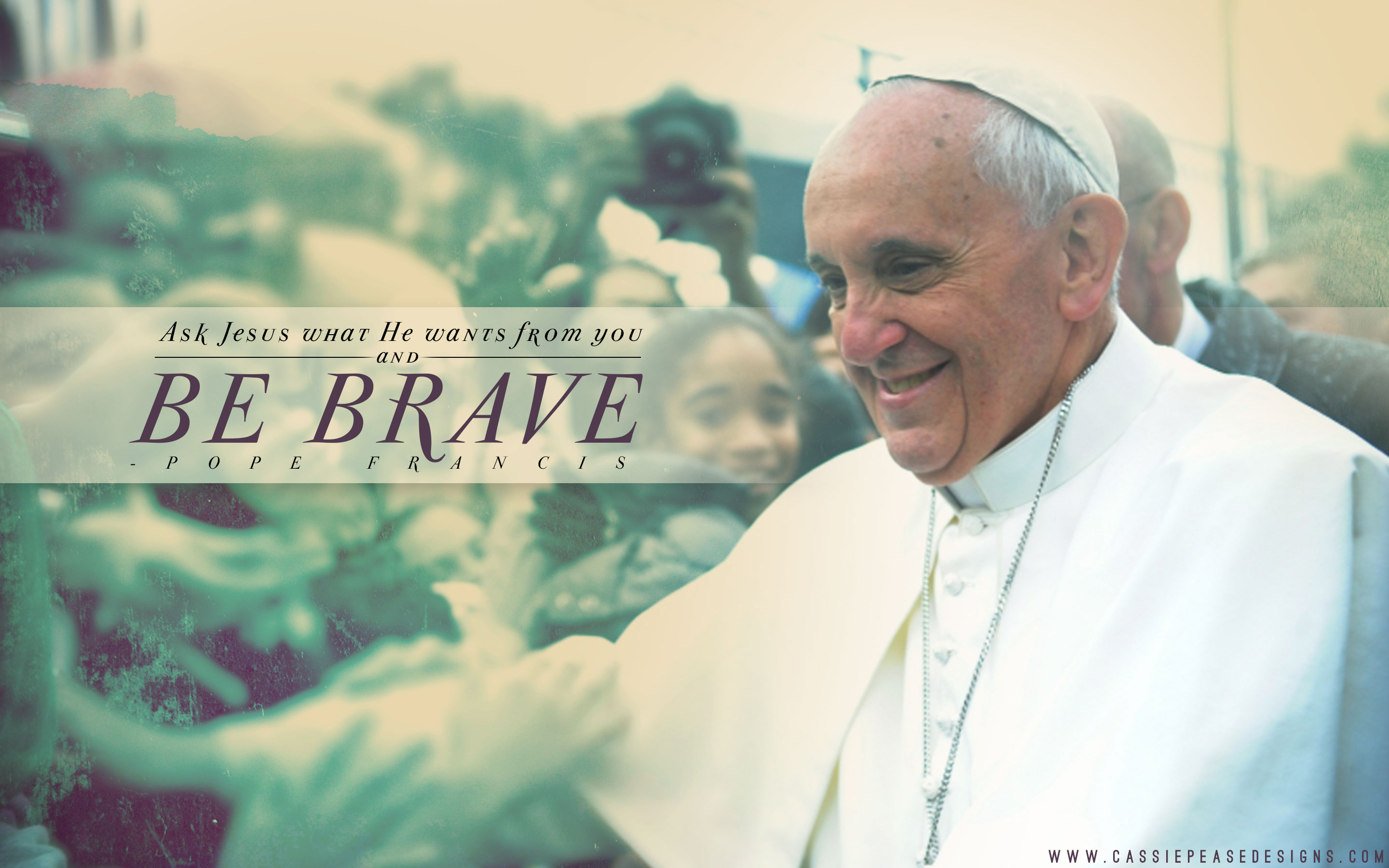 "Pope Francis ""Be Brave"" Desktop Wallpaper"