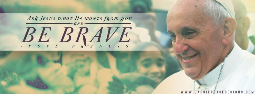 "Pope Francis ""Be Brave"" Coverphoto"