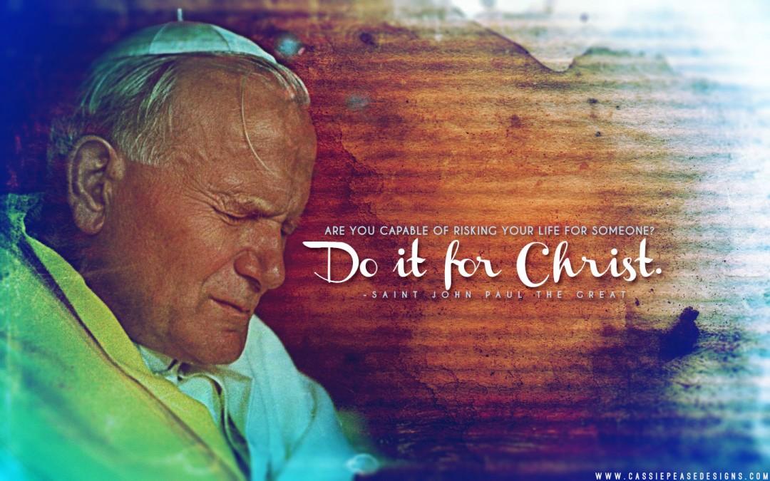 """St. JPII """"Do it for Christ!"""" Desktop Wallpaper"""